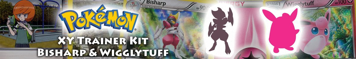 Pokemon XY Trainer Kit Bisharp and Wigglytuff set list